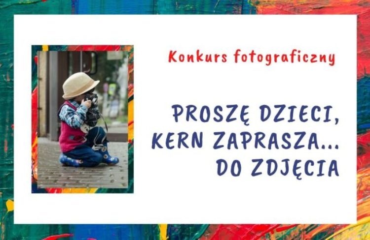 """Konkurs fotograficzny """"Proszę dzieci, Kern zaprasza… do zdjęcia"""""""
