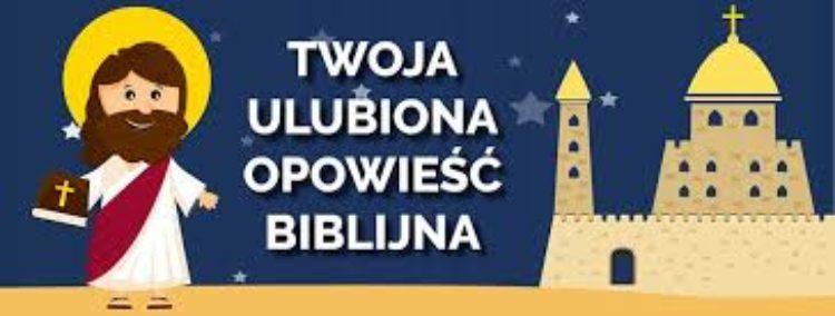 Konkurs TWOJA ULUBIONA  OPOWIEŚĆ BIBLIJNA -Weź udział Ruszyła VIII edycja!