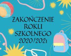 Zakończenie roku szkolnego 2020/2021.